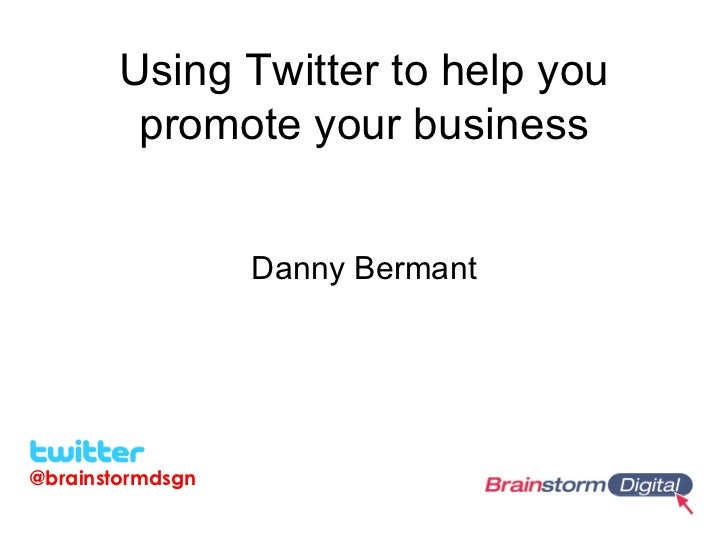 Using Twitter to help you        promote your business                  Danny Bermant@brainstormdsgn