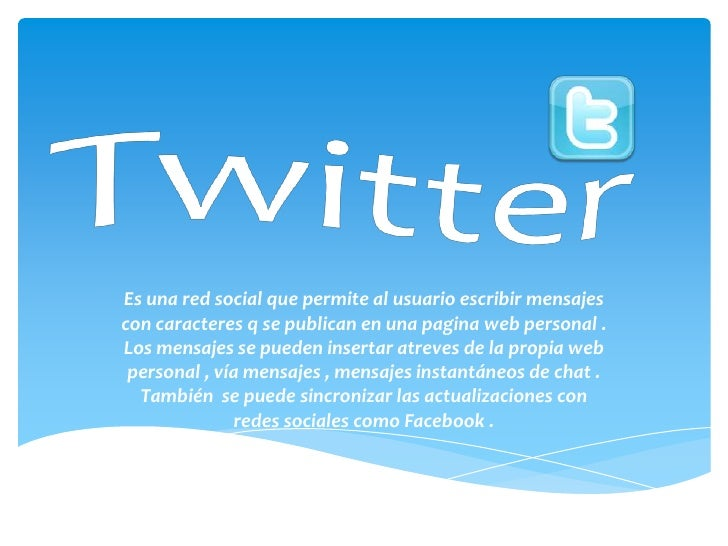 Es una red social que permite al usuario escribir mensajescon caracteres q se publican en una pagina web personal .Los men...