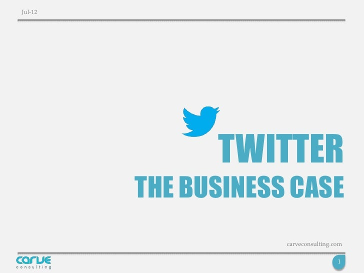 Jul-12               TWITTER         THE BUSINESS CASE                     carveconsulting.com                            ...