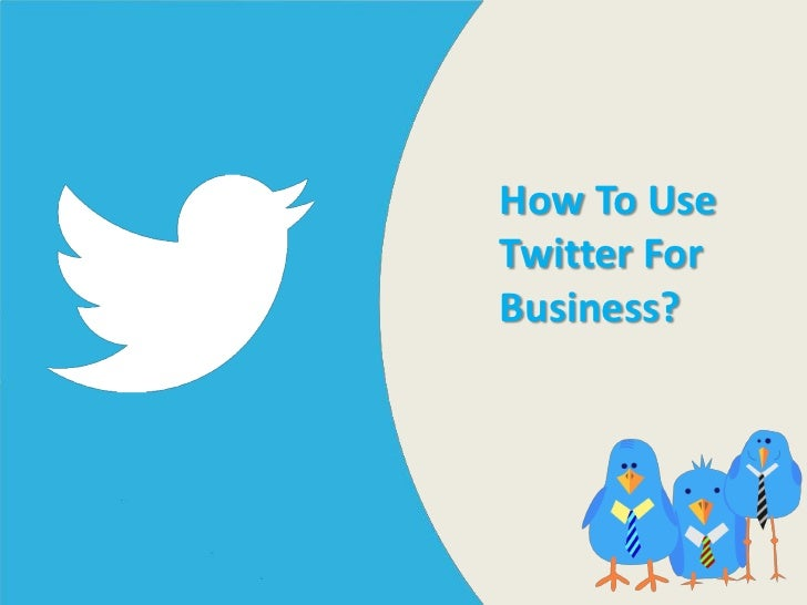 How To UseTwitter ForBusiness?