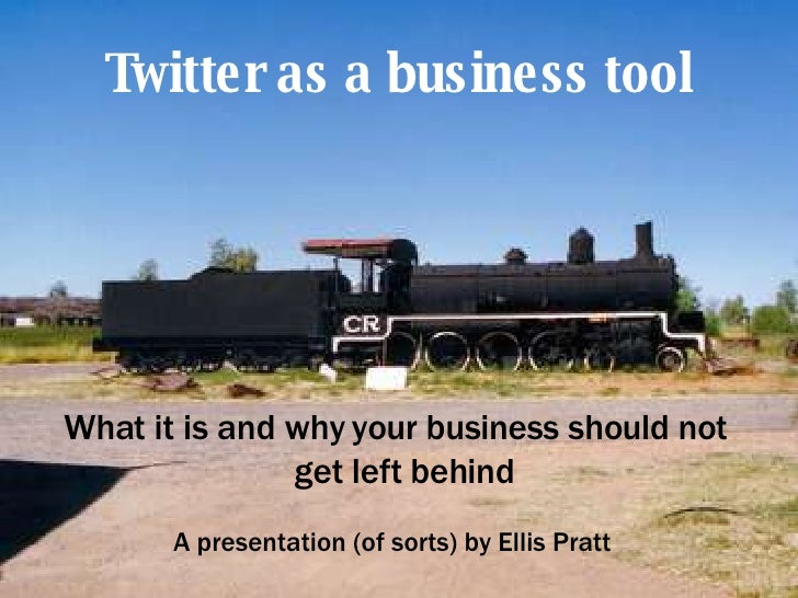 Twitter as a business tool <ul><ul><li>What it is and why your business should not get left behind </li></ul></ul><ul><ul>...