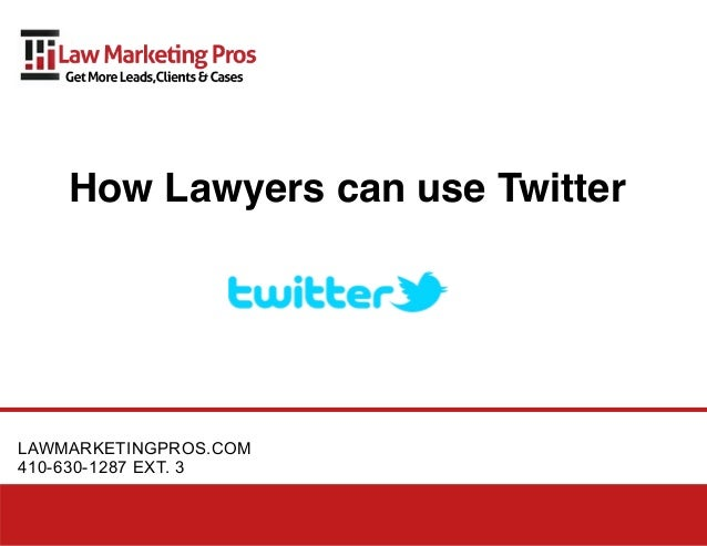 How Lawyers can use TwitterLAWMARKETINGPROS.COM410-630-1287 EXT. 3