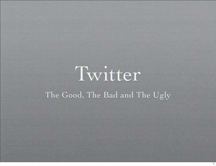 Twitter The Good, The Bad and The Ugly                                      1