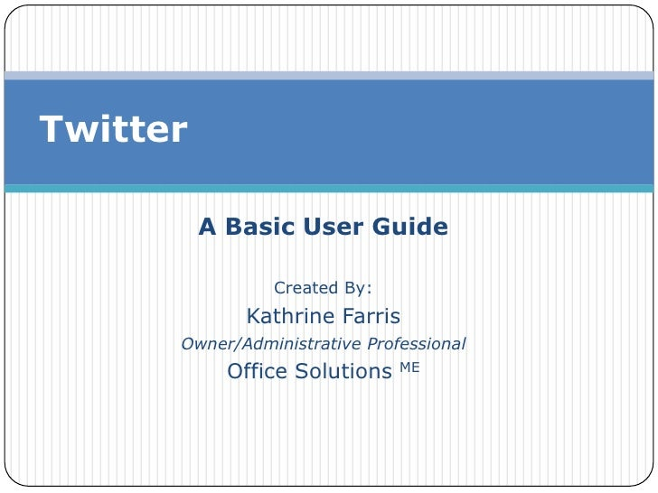 A Basic User Guide<br />Created By:<br />Kathrine Farris<br />Owner/Administrative Professional<br />Office Solutions ME<b...