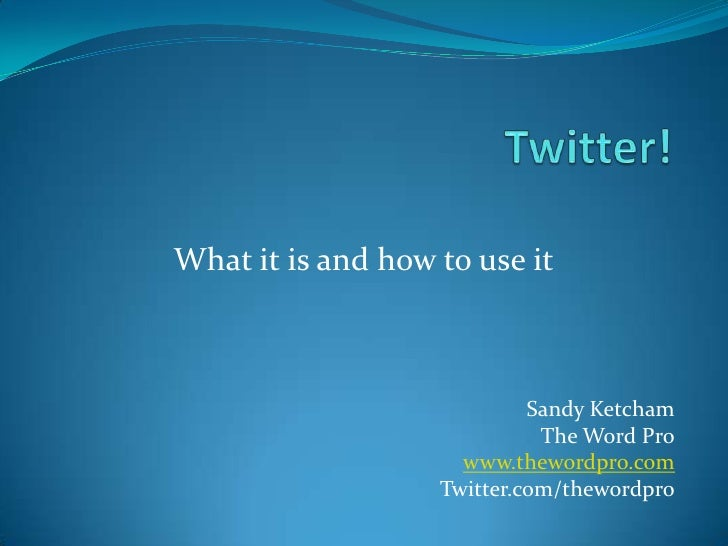 Twitter!<br />What it is and how to use it<br />Sandy Ketcham<br />The Word Pro<br />www.thewordpro.com<br />Twitter.com/t...