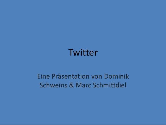 TwitterEine Präsentation von Dominik Schweins & Marc Schmittdiel