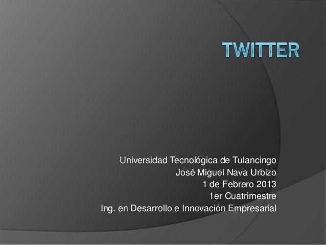 Universidad Tecnológica de Tulancingo                   José Miguel Nava Urbizo                          1 de Febrero 2013...