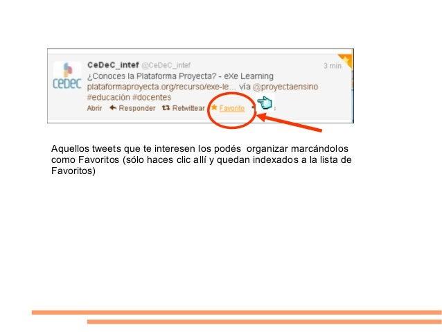 Aquellos tweets que te interesen los podés organizar marcándoloscomo Favoritos (sólo haces clic allí y quedan indexados a ...