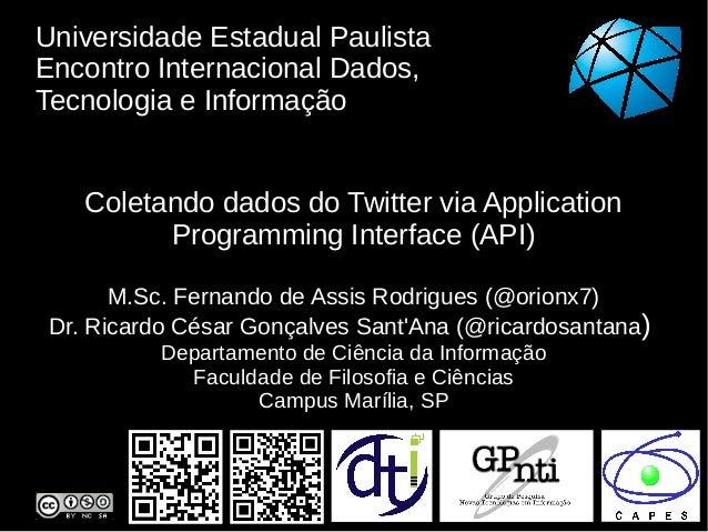 Universidade Estadual PaulistaEncontro Internacional Dados,Tecnologia e InformaçãoColetando dados do Twitter via Applicati...