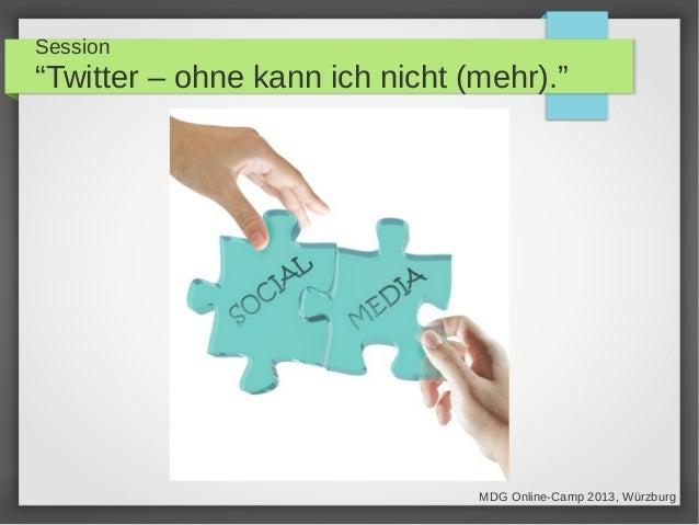"""Session""""Twitter – ohne kann ich nicht (mehr).""""MDG Online-Camp 2013, Würzburg"""