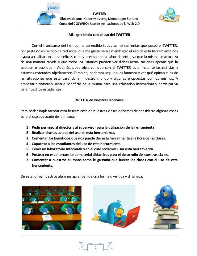 TWITTER Elaborado por: Keenthy Irveeng Montenegro Serrano Curso del COLYPRO: Uso de Aplicaciones de la Web 2.0 1 Mi experi...