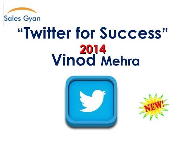 """Twitter for Success"" 2014  Vinod Mehra"