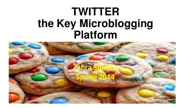 TWITTER the Key Microblogging Platform Zahra Shafiee Spring 2014