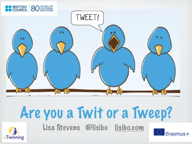 Are you a Twit or a Tweep? Lisa Stevens @lisibo lisibo.com