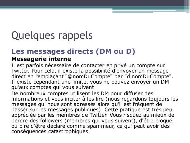 Quelques rappels  Les messages directs (DM ou D)  Messagerie interne  Il est parfois nécessaire de contacter en privé un c...