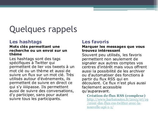 Quelques rappels  Les hashtags  Mots clés permettant une  recherche ou un envoi sur un  thème  Les hashtags sont des tags ...