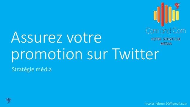 Assurez votre promotion sur Twitter Stratégie média nicolas.lebrun.50@gmail.com