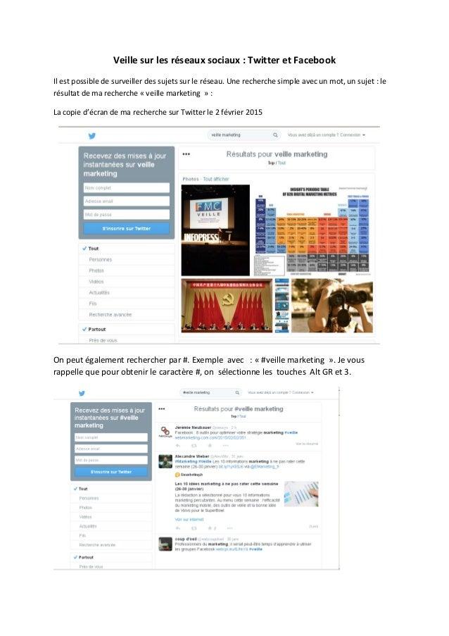 Veille sur les réseaux sociaux : Twitter et Facebook Il est possible de surveiller des sujets sur le réseau. Une recherche...