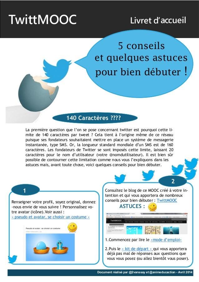 TwittMOOC Livret d'accueil Document réalisé par @2vanssay et @animeducaction - Avril 2014 La première question que l'on se...