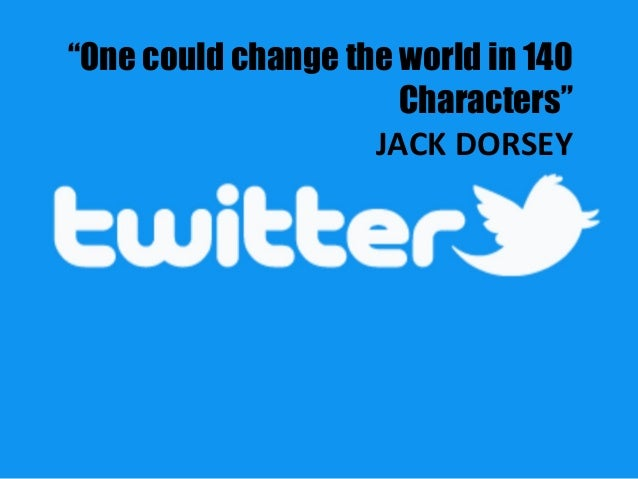"""""""One could change the world in 140 Characters"""" JACK DORSEY"""