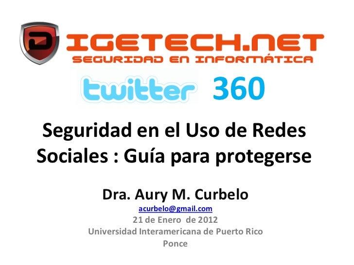 360 Seguridad en el Uso de RedesSociales : Guía para protegerse        Dra. Aury M. Curbelo                acurbelo@gmail....