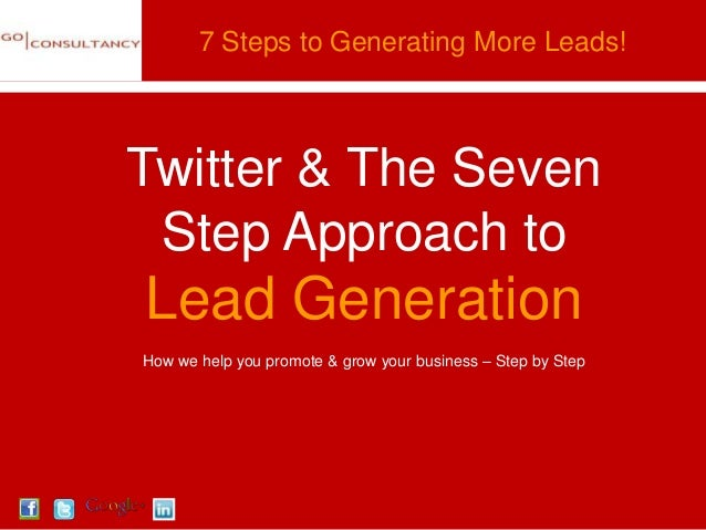 7 Steps to Generating More Leads!Twitter & The Seven Step Approach toLead GenerationHow we help you promote & grow your bu...