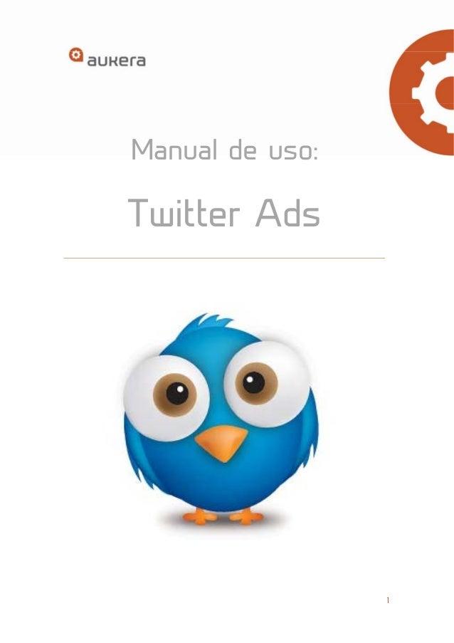 1  Manual de uso:  Twitter Ads