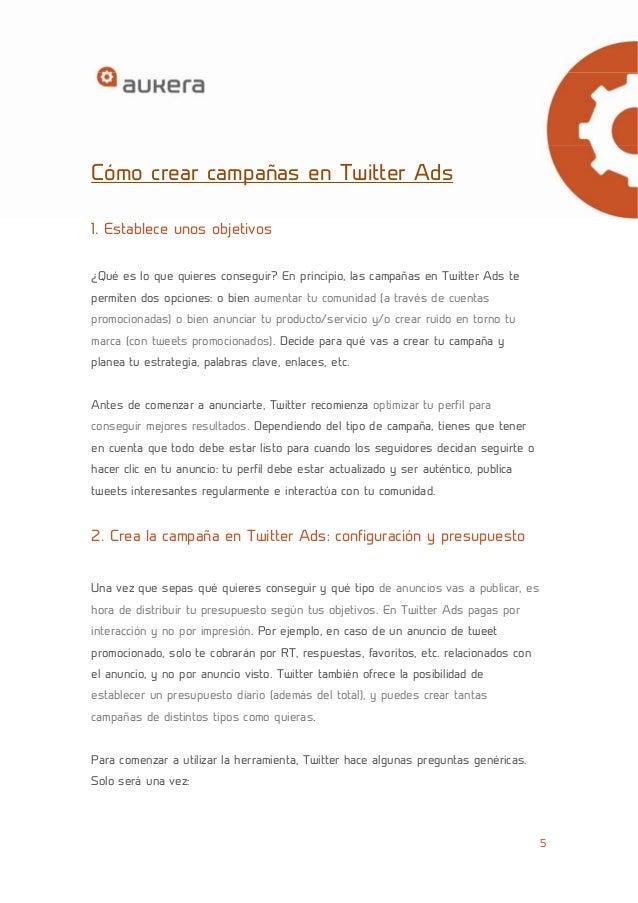 5  Cómo crear campañas en Twitter Ads  1. Establece unos objetivos  ¿Qué es lo que quieres conseguir? En principio, las ca...
