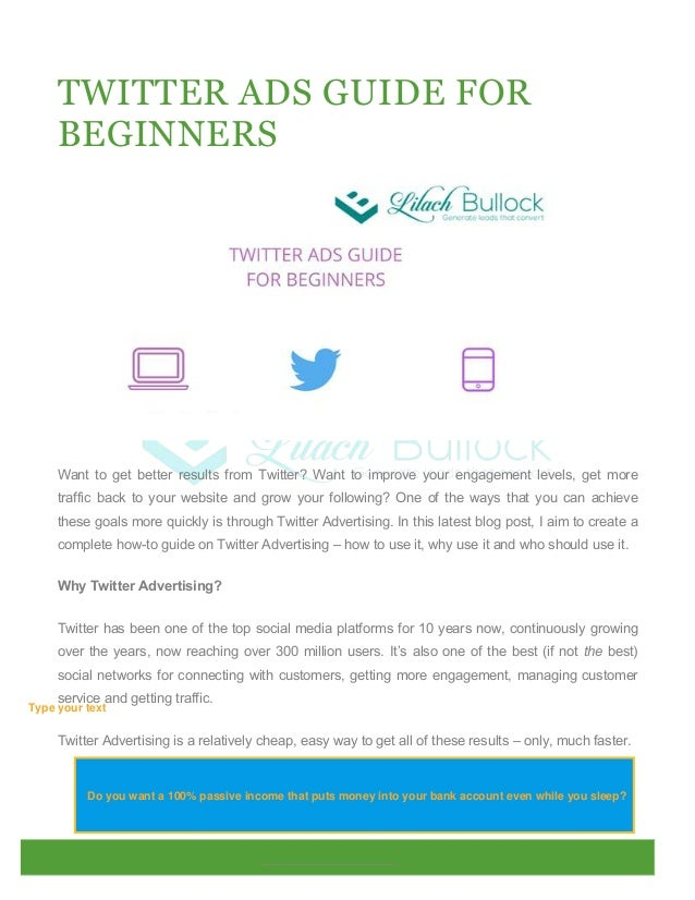 TWITTER ADS GUIDE FOR BEGINNERS Want to get better results from Twitter? Want to improve your engagement levels, get more ...