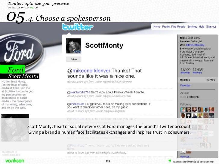 05   .4. Choose a spokesperson Ford Twitter: optimize your presence 00  01  02  03  04  05   06 Scott Monty Scott Monty, h...