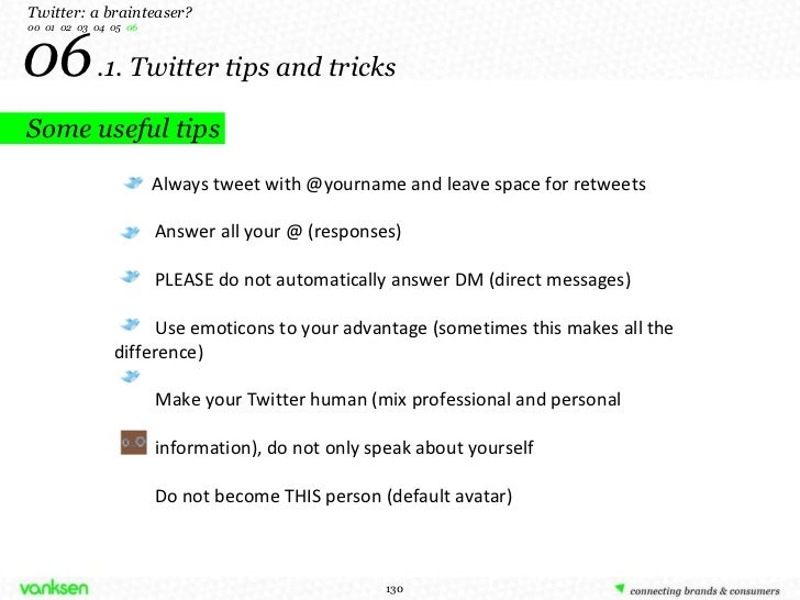 06   .1. Twitter tips and tricks Twitter: a brainteaser? 00  01  02  03  04  05  06 Always tweet with @yourname and leave ...