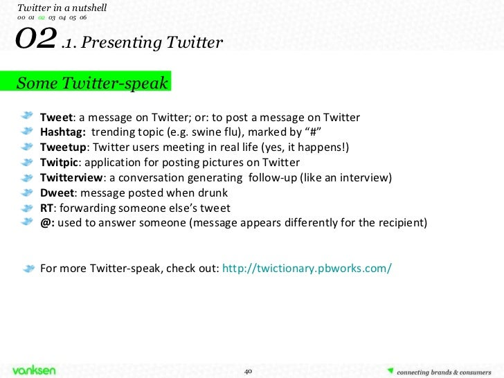 02   .1. Presenting Twitter Twitter in a nutshell 00  01  02   03  04  05  06 Tweet : a message on Twitter; or: to post a ...