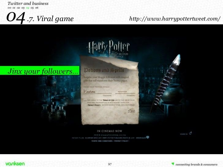 04   .7. Viral game Twitter and business 00  01  02  03  04   05  06 http://www.harrypottertweet.com/ Jinx your followers…