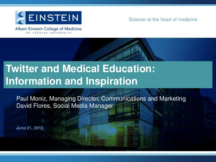 Science at the heart of medicineTwitter and Medical Education:Information and Inspiration  Paul Moniz, Managing Director, ...