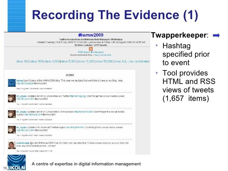 Recording The Evidence (1) <ul><li>Twapperkeeper : </li></ul><ul><ul><li>Hashtag specified prior to event </li></ul></ul><...
