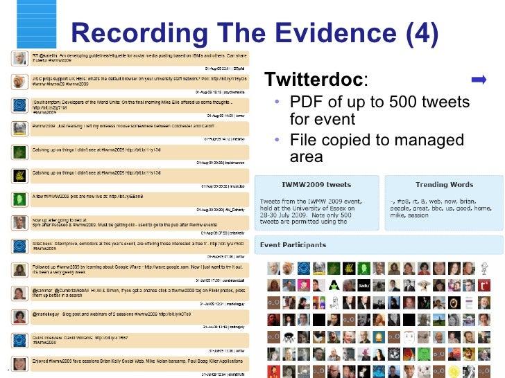Recording The Evidence (4) <ul><li>Twitterdoc : </li></ul><ul><ul><li>PDF of up to 500 tweets for event </li></ul></ul><ul...
