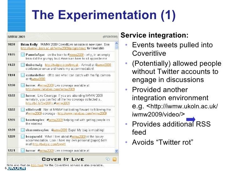 The Approaches (1) <ul><li>Service integration: </li></ul><ul><ul><li>Events tweets pulled into Coveritlive </li></ul></ul...