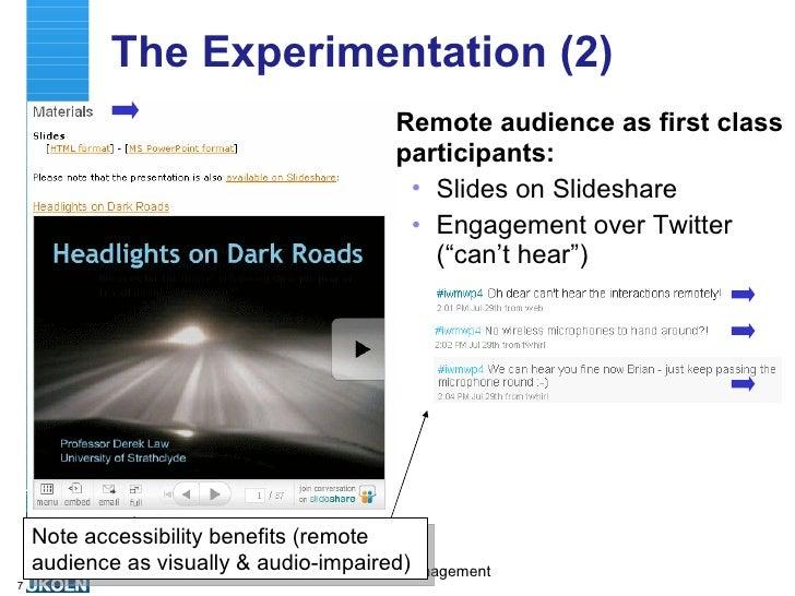The Approaches (2) <ul><li>Remote audience as first class participants: </li></ul><ul><ul><li>Slides on Slideshare </li></...