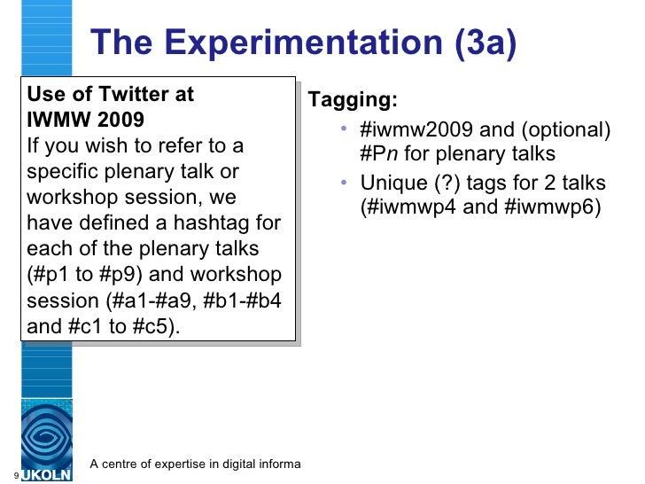 The Approaches (3a) <ul><li>Tagging: </li></ul><ul><ul><li>#iwmw2009 and (optional) #P n  for plenary talks </li></ul></ul...