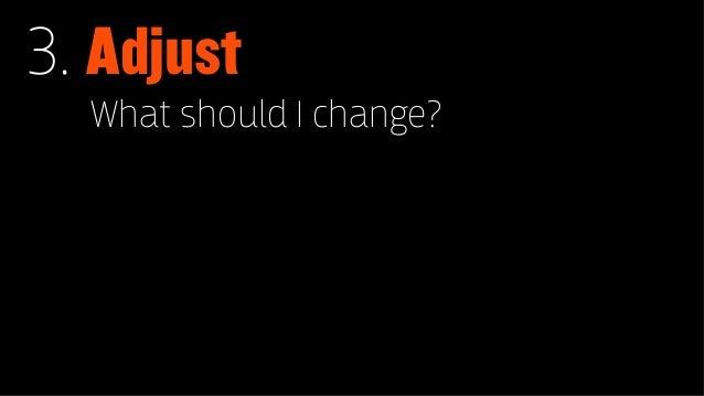 3. Adjust  What should I change?
