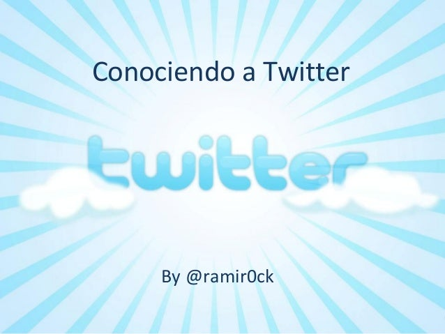 Conociendo a Twitter By @ramir0ck