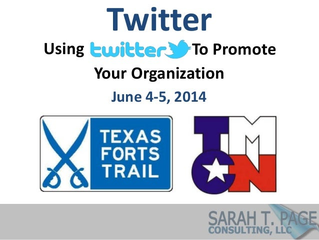 Using Your Organization To Promote Twitter June 4-5, 2014