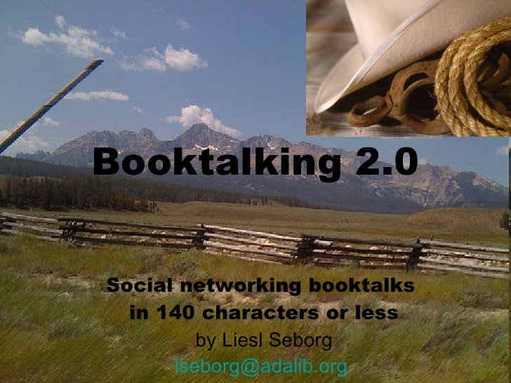Booktalking 2.0 Social networking booktalks  in 140 characters or less by Liesl Seborg [email_address]
