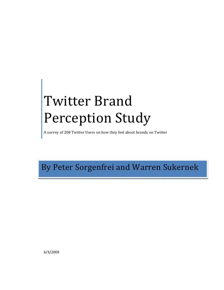 Twitter Brand Perception Study A survey of 208 Twitter Users on how they feel about brands on Twitter     By Peter Sorgenf...