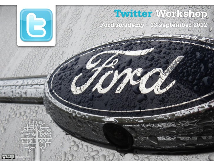 Twitter Workshop                        Ford Academy - 13 september 2012                                                  ...