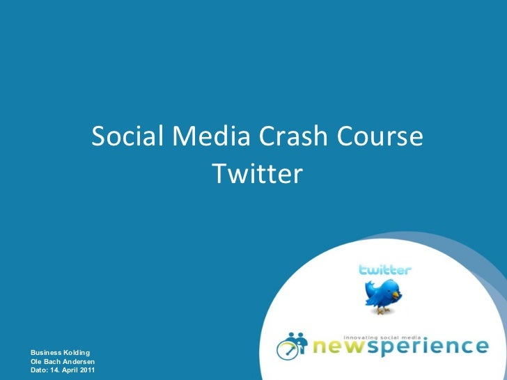 Social Media Crash Course Twitter Business Kolding Ole Bach Andersen Dato: 14. April 2011