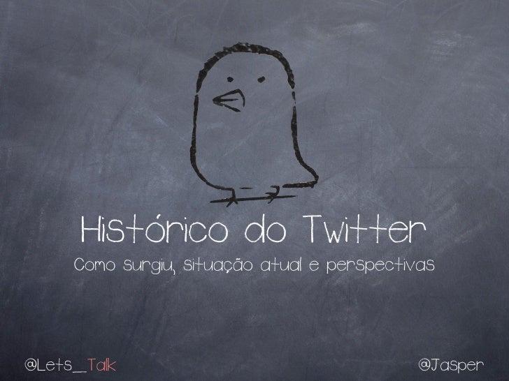 Historico do Twitter              '     Como surgiu, situacao atual e perspectivas                       , ˜@Lets_Talk    ...