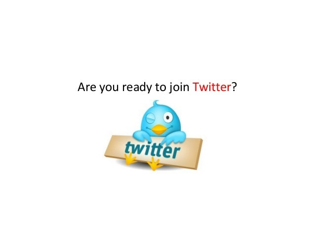 Are you ready to join Twitter?