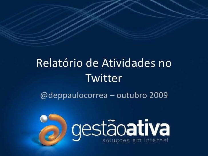 Relatório de Atividades no Twitter<br />@deppaulocorrea – outubro 2009<br />