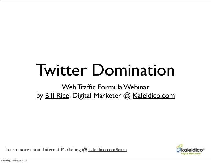 Twitter Domination                                  Web Traffic Formula Webinar                        by Bill Rice, Digita...